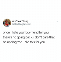 """Memes, Boyfriend, and Fear: rax """"fear"""" king  @RaxKinglsDead  once i hate your boyfriend for you  there's no going back i don't care that  he apologized. i did this for you Post 1290: send this to a friend?"""