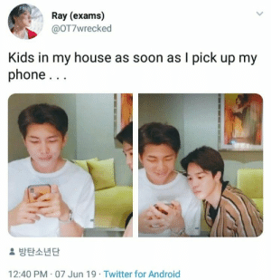 Android, My House, and Phone: Ray (exams)  @OT7wrecked  Kids in my house as soon as I pick up my  phone...  방탄소년단  12:40 PM 07 Jun 19 Twitter for Android