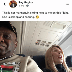Bruh 😳💀: Ray Hagins  4 hrs  This is not mannequin sitting next to me on this flight.  She is asleep and snoring. Bruh 😳💀