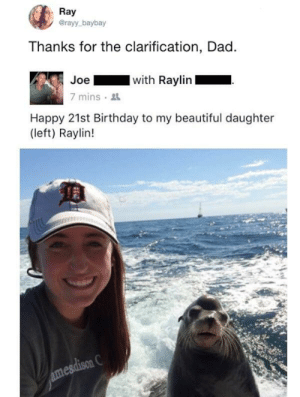 Beautiful, Birthday, and Dad: Ray  @rayy baybay  Thanks for the clarification, Dad.  I with Raylin  Joe  7 mins  Happy 21st Birthday to my beautiful daughter  (left) Raylin!  amesdison C me irl by vMidnght FOLLOW HERE 4 MORE MEMES.