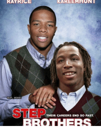 Step Brothers: RAY  RICE  @NFL MEMES  STEP  THEIR CAREERS END SO FAST.  BROTHERS