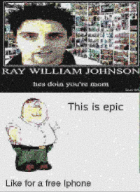 🅱ae William Johnson 😂😂😂😤😤: RAY WILLIAM JOHNSON  hes doin you're rmon  This is epic  Like for a free lphone 🅱ae William Johnson 😂😂😂😤😤