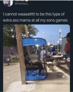 Ass, Games, and Mama: @raykayy_  I cannot waaaaitttt to be this type of  extra ass mama at all my sons games