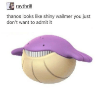 Memes, Thanos, and 🤖: raythrill  thanos looks like shiny wailmer you just  don't want to admit it Hmmm MarvelousJokes