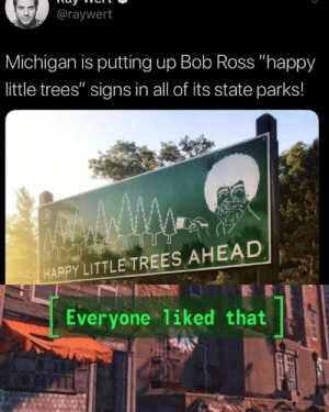 "Bob Ross, Happy, and Michigan: @raywert  Michigan is putting up Bob Ross ""happy  little trees"" signs in all of its state parks!  HAPPY LITTLE TREES AHEAD  Everyone 1iked that Wholesome little trees via /r/wholesomememes https://ift.tt/2L2M0mM"