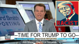 Monster, News, and Tumblr: rd Smith  ORTING  RACIST  -TIME FOR TRUMP TO GO--  FOX  NEWS  Shepard Smith REPORTING  Jon Snow -The Viral Network trumpgret:  Even Fox News now regrets making this monster - [ https://www.youtube.com/watch?v=uq0gjK7mWAg]