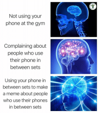 Gym, Meme, and Memes: RDIO  Not using your  phone at the gym  Complaining about  people who use  their phone in  between sets  Using your phone in  between sets to make  a meme about people  who use their phone:s  in between sets I'll look at as many memes as I want in between my sets