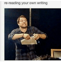 I'm actually pretty conceited about the quality of my writing: re-reading your own writing I'm actually pretty conceited about the quality of my writing