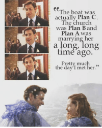 """Church, Love, and Memes: re  The boat was  actually Plan C  The church  was Plan B and  Plan A was  marrying her  a long, long  time agO.  Pretty much ,,  the day""""I met her. Love them"""