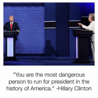 """America, Hillary Clinton, and Memes: re  """"You are the most dangerous  person to run for president in the  history of America."""" -Hillary Clinton Can't say we weren't clearly warned."""