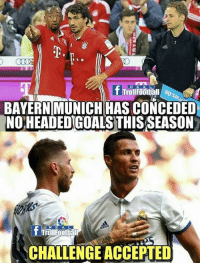 Header Kings 🔥: REA L  BAYERN MUNICH HAS CONCEDED  NOHEADED GOALS THIS SEASON  R E A L  Trollfootball  CHALLENGE ACCEPTED Header Kings 🔥