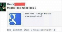 Google, Megan, and Troll: Reace  Megan Foxx naked look  troll face Google Search  www.google.co.uk  Like Comment Share 3 minutes ago via iOS.1A