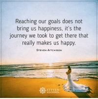 <3 StevenAitchison: Reaching our goals does not  bring us happiness, it's the  journey we took to get there that  really makes us happy  STEVEN AITCHISON  STEVEN  AITCHISON <3 StevenAitchison