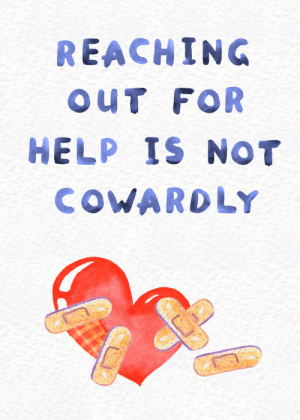 Help, For, and Out: REACHING  OUT FOR  HELP IS NOT  COWAROLY