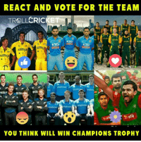 Memes, Cricket, and 🤖: REACT AND VOTE FOR THE TEAM  CRICKET  TROL LLC  trose  Waitr  Waltrot  waitrosi waitrose  Waitrose  YOU THINK WILL WIN CHAMPIONS TROPHY Start :)  #KaKaRottO