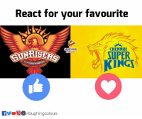 Indianpeoplefacebook, Super, and Chennai: React for your favourite  AUGHING  CHENNAI  SUPER  KING  SUNRISER  ERAB  faughingcolours #SRHvCSK #IPL2018 #IPL11 #IPLfinal