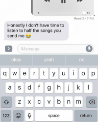 Funny, Yeah, and Okay: Read 3:47 PM  Honestly I don't have time to  listen to half the songs you  send me  iMessage  okay  yeah  no  UO  1230,  return  space They ain't the one if https://t.co/89LuAqpgQX