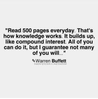 "Memes, 🤖, and Warren Buffett: ""Read 500 pages everyday. That's  how knowledge works. It builds up,  like compound interest. All of you  can do it, but I guarantee not many  of you will  Warren Buffett  AGENT STEVEN  INSTAGRAM Spot on! Thanks to @agentsteven Double tap if you agree and tag a friend that needs to see this!"