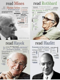 hayek: read Mises  read  Rothbard  Human Action  americas theat depressioa  Economie Cont  reoverwiew  The Anti Capitalistie Mentality  Man, Economy, & State T  Socialism Theory and History  economic policy:  read Hazlitt  read Hayek  Economics in One Lesson ne a  Peterse The Fatal Conceit  all TheRoad to Serfdom  Freerleam in A  naeriene The Freemana  thinking as a solenoe  and Other Works  The Conquest  of Poverty