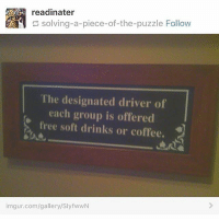 soft drinks: readinater  solving-a-piece-of-the-puzzle Follow  piece-of-the-puzzleFollow  The designated driver of  each group is offered  free soft drinks or coffee.  imgur.com/gallery/SlyfwwN