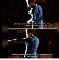 [Reading a sign] Liam, thank you for making all the notes  higher a  sweeter  Thank you, darling-Dappreciate that. do some high notes just  for you later on Lina baby