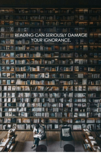 Ignorance, Can, and Reading: READING CAN SERIOUSLY DAMAGE  YOUR IGNORANCE.