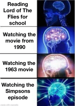 Smh my head: Reading  Lord of The  Flies for  school  Watching the  movie from  1990  Watching the  1963 movie  Watching the  Simpsons  episode  made with mematic Smh my head