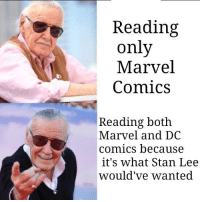 He was too good for this world. We miss you Stan.: Reading  only  Marvel  Comics  Reading both  Marvel and DC  comics because  it's what Stan Lee  would've wanted He was too good for this world. We miss you Stan.