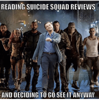 Flick was pretty good. suicidésquad: READING  SUICIDE SQUAD REVIEWS  AND DECIDING TO GO SEE IT ANWWAY Flick was pretty good. suicidésquad