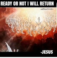 Ready or Not: READY OR NOT I WILL RETURN  JESUS