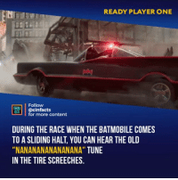 """*SOUND ON* Should watch it several times, only real way to see all the details. - Follow @cinfacts for more facts - - - - readyplayerone kidcassidy didyouknow moviefacts movielover movieaddict movietime moviebuff moviestagram instamovies moviescenes moviequotes movieclips movietrailer movienight director cinema cinephilecommunity cinephile stevenspielberg irongiant backtothefuture geek: READY PLAYER ONE  BEEE  Follow  for more content  DURING THE RACE WHEN THE BATMOBILE COMES  TO A SLIDING HALT, YOU CAN HEAR THE OLD  """"NANANANANANANANA"""" TUNE  IN THE TIRE SCREECHES. *SOUND ON* Should watch it several times, only real way to see all the details. - Follow @cinfacts for more facts - - - - readyplayerone kidcassidy didyouknow moviefacts movielover movieaddict movietime moviebuff moviestagram instamovies moviescenes moviequotes movieclips movietrailer movienight director cinema cinephilecommunity cinephile stevenspielberg irongiant backtothefuture geek"""