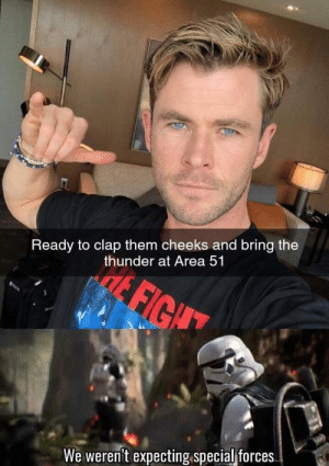 Fight, Area 51, and Thunder: Ready to clap them cheeks and bring the  thunder at Area 51  FIGHT  We weren't expecting.special forces