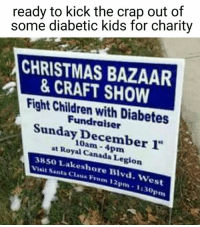 Memes, Canada, and Diabetes: ready to kick the crap out of  some diabetic kids for charity  CHRISTMAS BAZAAR  & CRAFT SHOW  Fight Children with Diabetes  Sunday December  at 3850 Royal Canada Legion  Visit S  Lakeshore Blvd. West  Prom 12pm 1130  pm