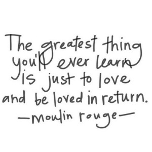 Love, Net, and Moulin Rouge: reafest thino  you ever learn  just to love  and be loved in return.  -Moulin rouge https://iglovequotes.net/