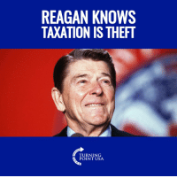 Memes, Watch, and Ronald Reagan: REAGAN KNOWS  TAXATION IS THEFT  TURNING  POINT USA MUST WATCH! Ronald Reagan Had Such A Way About Him... He Could Get Almost Anyone To Agree With Him! #BigGovSucks
