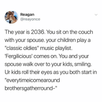 """Children, Internet, and Music: Reagan  @reayonce  The year is 2036. You sit on the couch  with your spouse. your children play a  """"classic oldies"""" music playlist.  Fergilicious' comes on, You and vour  spouse walk over to your kids, smiling.  Ur kids roll their eyes as you both start in  """"everytimeicomearound  brothersgatherround-"""" @badjokeben is probably the funniest person on the internet"""