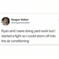 Relationships in a nutshell 😂: Reagan Walker  @reagandwalker  Ryan and l were doing yard work but I  started a fight so l could storm off into  the air conditioning Relationships in a nutshell 😂