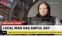 InHuman101  ~Deadpool: reakyourownnews.com  LIVE  BREAKING NEWS  inhuman 101  LOCAL MAN HAS AWFUL DAY  I DIDN'T GET TO EAT MY PLUMS, SAM WOULDN'T MOVEHIS SEAT, THEN STEVE KISSED  20:33 InHuman101  ~Deadpool