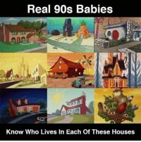 Memes, 90's, and 🤖: Real 90s Babies  GN  Know Who Lives In Each Of These Houses Can you name them all?