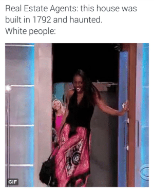 Gif, White People, and House: Real Estate Agents: this house was  built in 1792 and haunted.  White people:  GIF Deceased lease