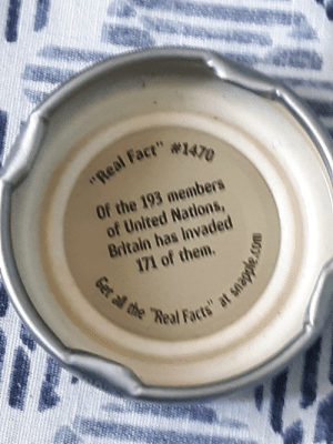 """Snapple truly educates: """"Real Fact"""" #1470  Of the 193 members  of United Nations,  Britain has Invaded  171 of them.  Get all the """"Real Earts"""" at #02pe  uSra Snapple truly educates"""