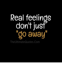 """Memes, Quotes, and 🤖: Real feelings  don't just  """"go away  The Ultimate Quotes.com"""