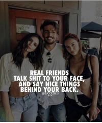 I'll dish it right back though 😂- successes -: REAL FRIENDS  TALK SHIT TO YOUR FACE.  AND SAY NICE THINGS  BEHIND YOUR BACK.  SUCCESSES I'll dish it right back though 😂- successes -