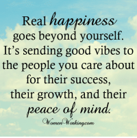 Sending Good Vibes: Real hanriness  goes beyond yourself  It's sending good vibes to  the people you care about  for their success,  their growth, and their  peace ot un  ce of mind