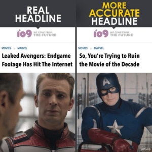 Future, Internet, and Memes: REAL  HEADLINE  MORE  ACCURATE  HEADLINE  09 me FUTURE  WE COME FROM  WE COME FROM  THE FUTURE  MOVIES MARVEL  MOVIESMARVEL  Leaked Avengers: EndgameSo, You're Trying to Ruin  Footage Has Hit The Internet the Movie of the Decade  @Dorkly This day extracts a heavy toll