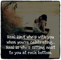 Like ✔ Comment ✔ Share ✔ Tag ✔ ♡ CrazyGirl Incorporated ♡: Real isn't who's with you  when you're celebrating.  Real is whos sitting next  www.facebook.com/crazygirling  to you at rock bottom Like ✔ Comment ✔ Share ✔ Tag ✔ ♡ CrazyGirl Incorporated ♡