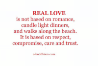 Memes, Buddhism, and Candles: REAL LOVE  is not based on romance  candle light dinners,  and walks along the beach  It is based on respect,  compromise, care and trust.  e-buddhism com