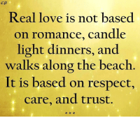 Love, Respect, and Beach: Real love is not based  on romance, candle  light dinners, and  walks along the beach  It is based on respect,  care, and trust.