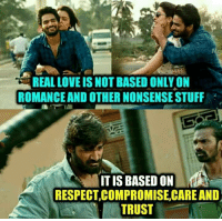 Love, Memes, and Respect: REAL LOVE IS NOT BASED ONLY ON  ROMANCE AND OTHER NONSENSE STUFF  ITIS BASED ON  RESPECT,COMPROMISE,CARE AND  TRUST