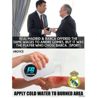 Memes, Real Madrid, and Goal: REAL MADRID & BARCA OFFERED THE  SAME WAGES TO ANDRE GOMES, BUT IT WAS  THE PLAYER WHO CHOSE BARCA. ISPORTI  #ROYCE  OFDOTY GOAL  APPLY COLD WATER TO BURNED AREA AndreGomes ... @footy.goal